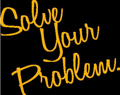 Solve Your Problem.
